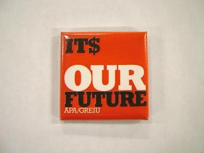 Pin-back Button, It$ Our Future, Apa/greiu