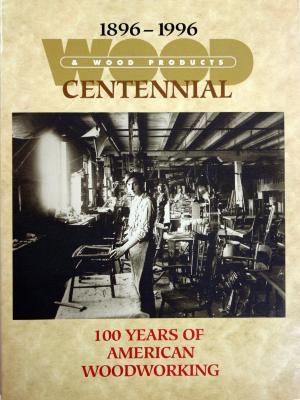 Magazine, Wood & Wood Products, Centennial Issue, 100 Years of American Woodworking